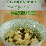 Gnocchi di ricotta alla crema di Silter e salsa leggera al basilico